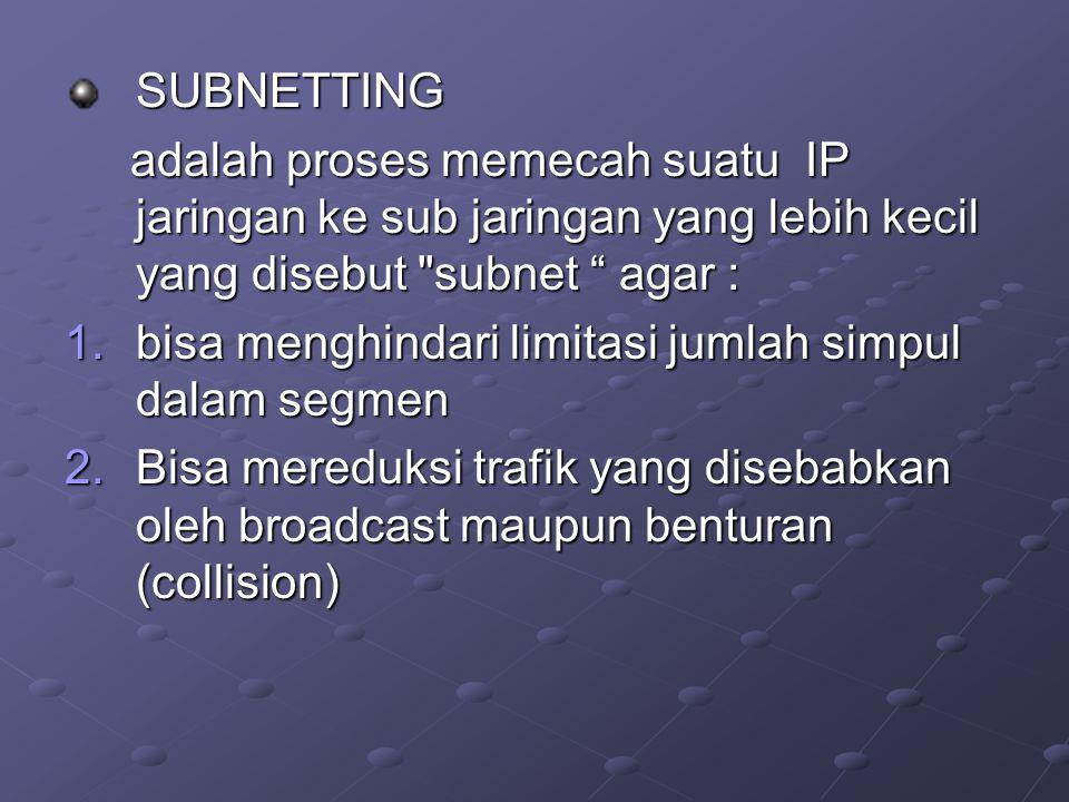 SUBNETTING adalah proses memecah suatu IP jaringan ke sub jaringan yang lebih kecil yang disebut subnet agar :