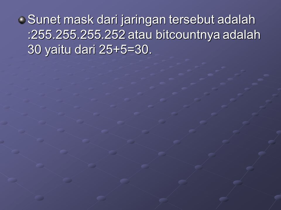 Sunet mask dari jaringan tersebut adalah :255. 255. 255