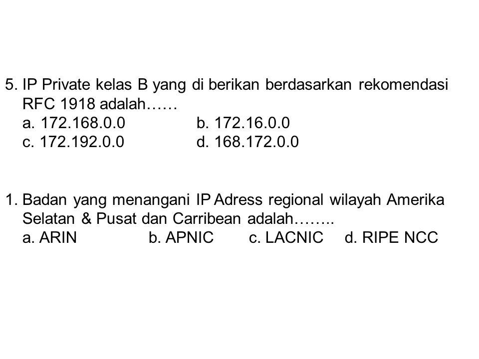 5. IP Private kelas B yang di berikan berdasarkan rekomendasi