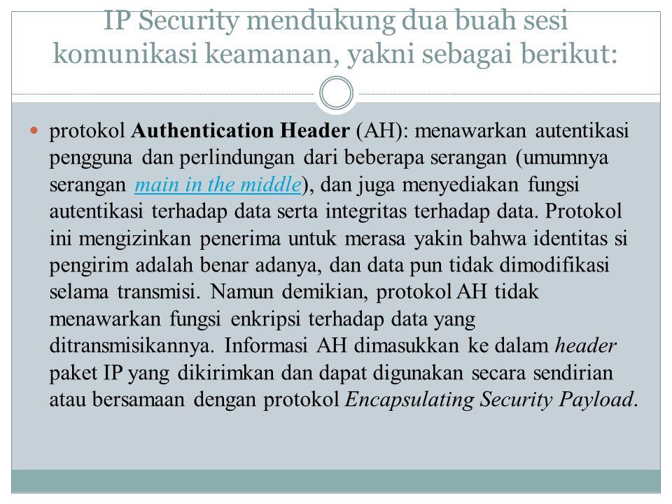 IP Security mendukung dua buah sesi komunikasi keamanan, yakni sebagai berikut: