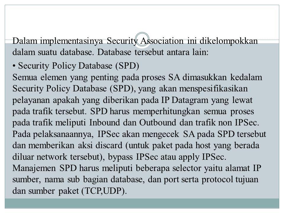 Dalam implementasinya Security Association ini dikelompokkan dalam suatu database.