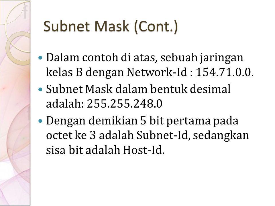 Subnet Mask (Cont.) Dalam contoh di atas, sebuah jaringan kelas B dengan Network-Id : 154.71.0.0.