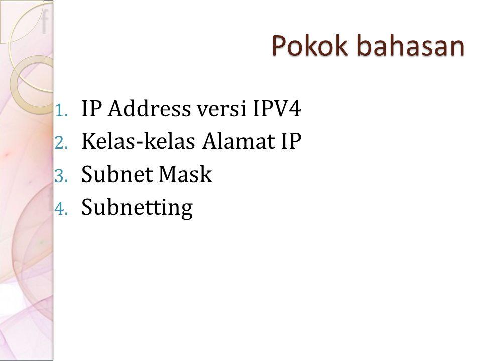 Pokok bahasan IP Address versi IPV4 Kelas-kelas Alamat IP Subnet Mask