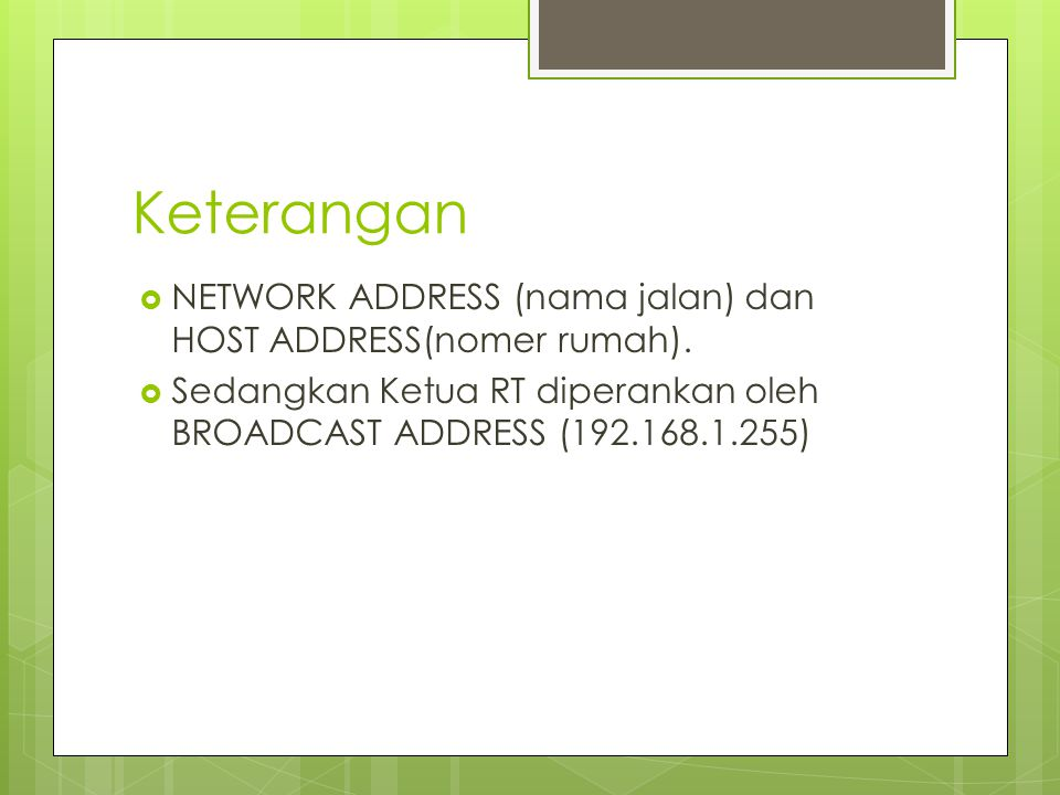 Keterangan NETWORK ADDRESS (nama jalan) dan HOST ADDRESS(nomer rumah).