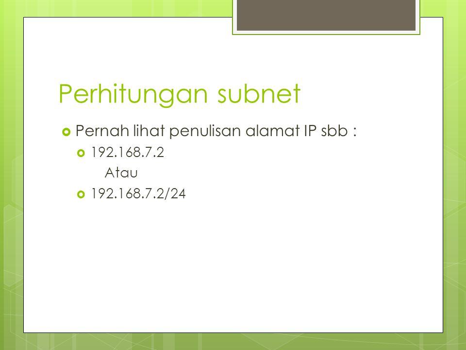 Perhitungan subnet Pernah lihat penulisan alamat IP sbb : 192.168.7.2
