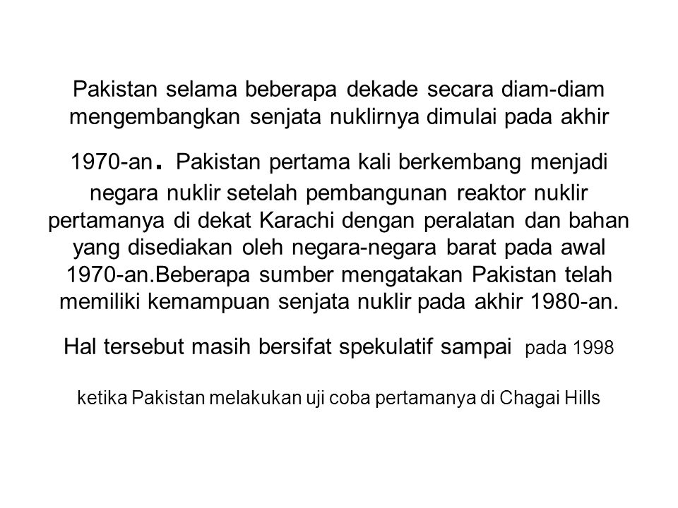 Pakistan selama beberapa dekade secara diam-diam mengembangkan senjata nuklirnya dimulai pada akhir 1970-an.