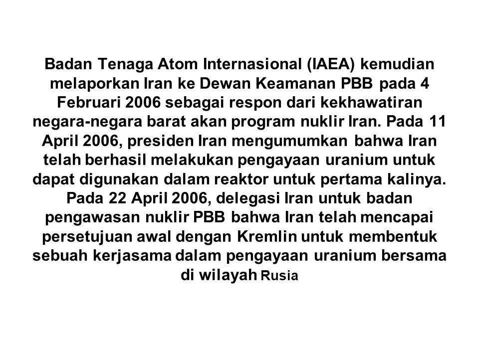 Badan Tenaga Atom Internasional (IAEA) kemudian melaporkan Iran ke Dewan Keamanan PBB pada 4 Februari 2006 sebagai respon dari kekhawatiran negara-negara barat akan program nuklir Iran.