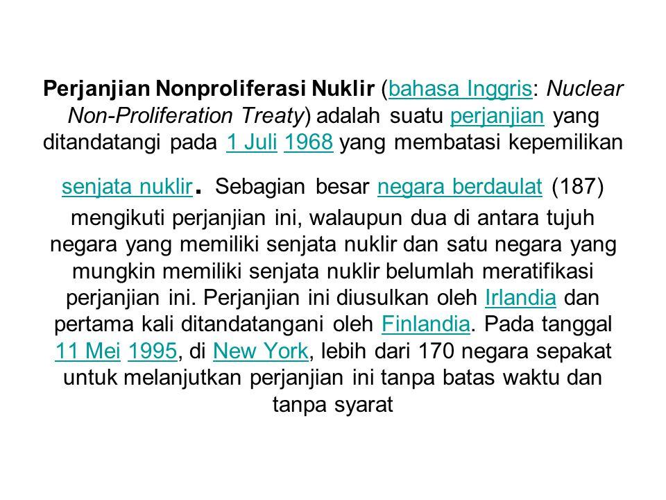 Perjanjian Nonproliferasi Nuklir (bahasa Inggris: Nuclear Non-Proliferation Treaty) adalah suatu perjanjian yang ditandatangi pada 1 Juli 1968 yang membatasi kepemilikan senjata nuklir.