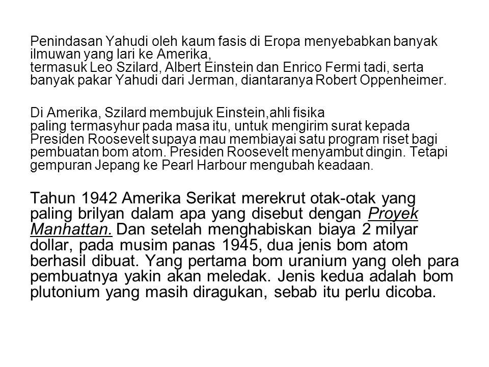 Penindasan Yahudi oleh kaum fasis di Eropa menyebabkan banyak ilmuwan yang lari ke Amerika, termasuk Leo Szilard, Albert Einstein dan Enrico Fermi tadi, serta banyak pakar Yahudi dari Jerman, diantaranya Robert Oppenheimer.