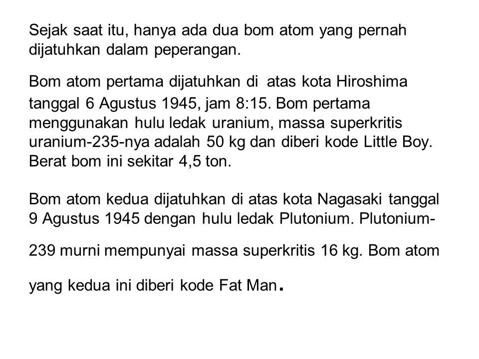 Sejak saat itu, hanya ada dua bom atom yang pernah dijatuhkan dalam peperangan.