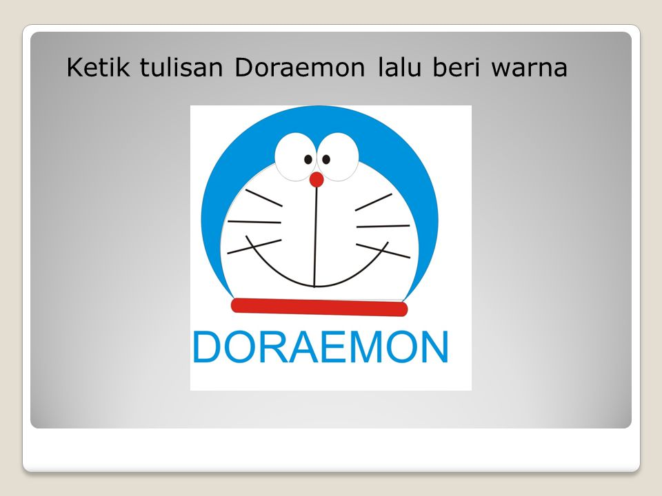 Ketik tulisan Doraemon lalu beri warna