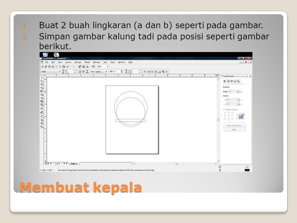 Membuat kepala Buat 2 buah lingkaran (a dan b) seperti pada gambar.