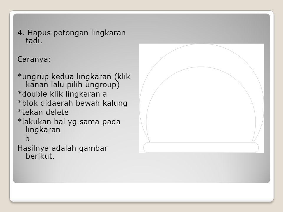 4. Hapus potongan lingkaran tadi. Caranya: