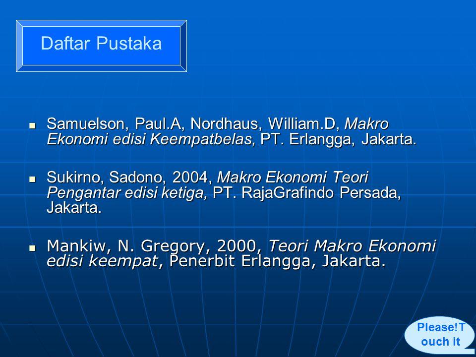 Daftar Pustaka Samuelson, Paul.A, Nordhaus, William.D, Makro Ekonomi edisi Keempatbelas, PT. Erlangga, Jakarta.
