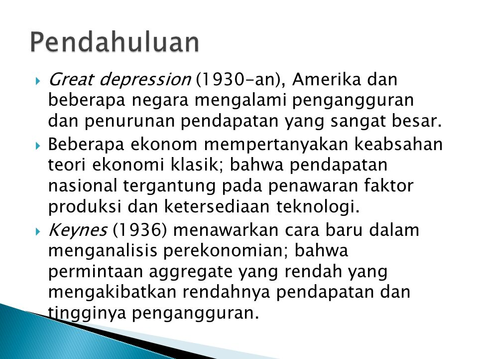 Pendahuluan Great depression (1930-an), Amerika dan beberapa negara mengalami pengangguran dan penurunan pendapatan yang sangat besar.