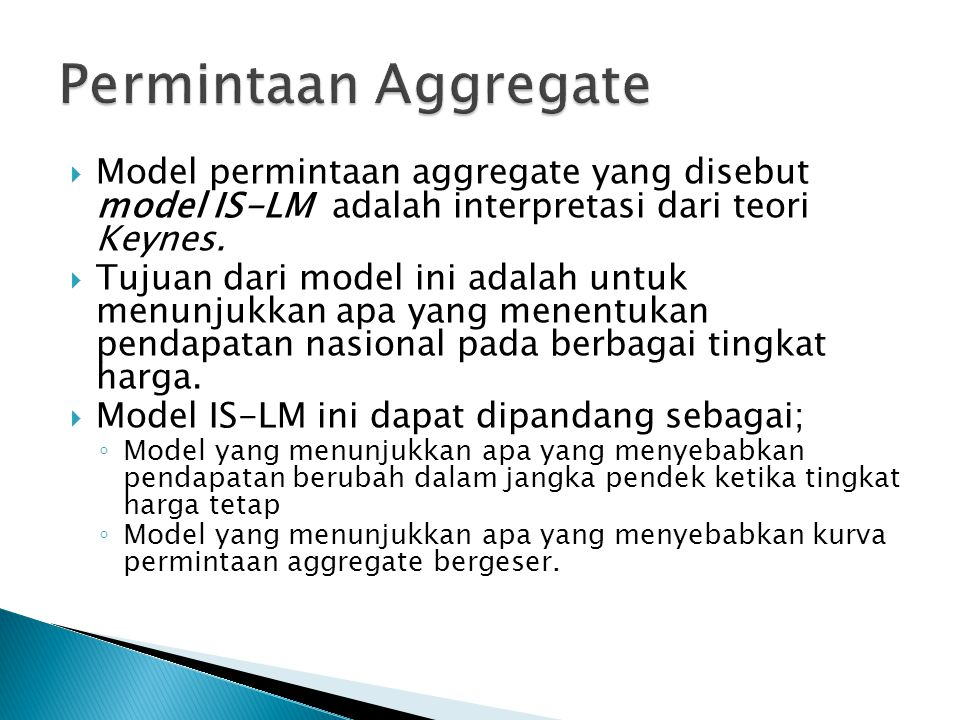 Permintaan Aggregate Model permintaan aggregate yang disebut model IS-LM adalah interpretasi dari teori Keynes.