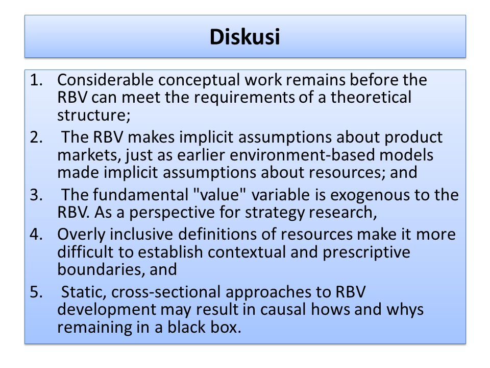 Diskusi Considerable conceptual work remains before the RBV can meet the requirements of a theoretical structure;