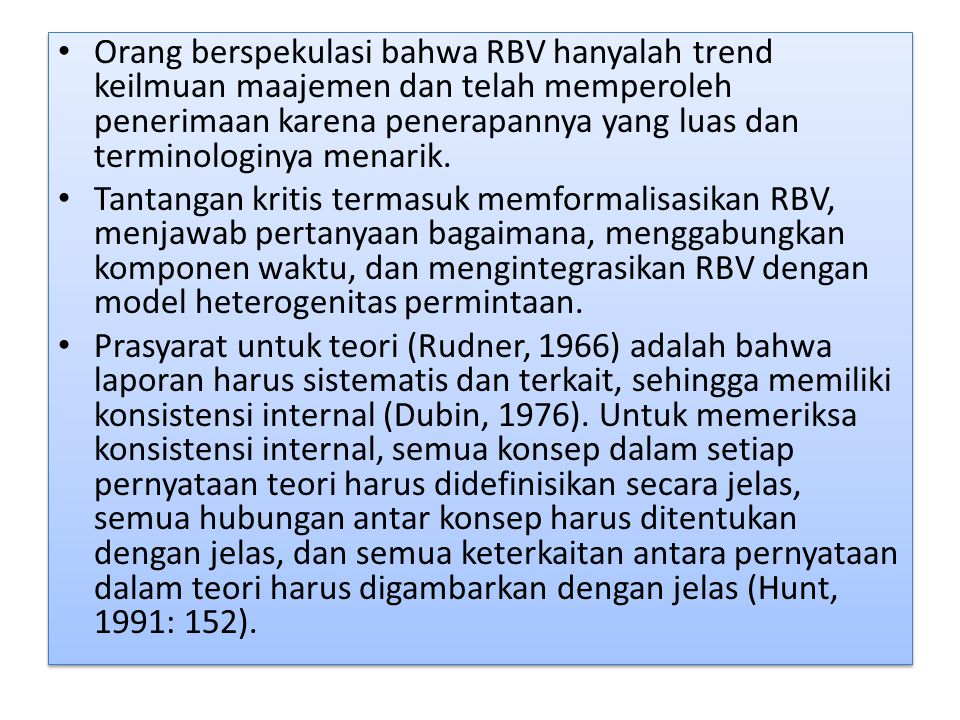 Orang berspekulasi bahwa RBV hanyalah trend keilmuan maajemen dan telah memperoleh penerimaan karena penerapannya yang luas dan terminologinya menarik.