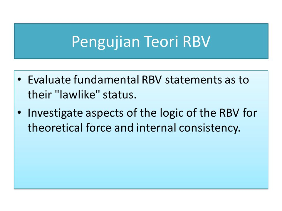 Pengujian Teori RBV Evaluate fundamental RBV statements as to their lawlike status.
