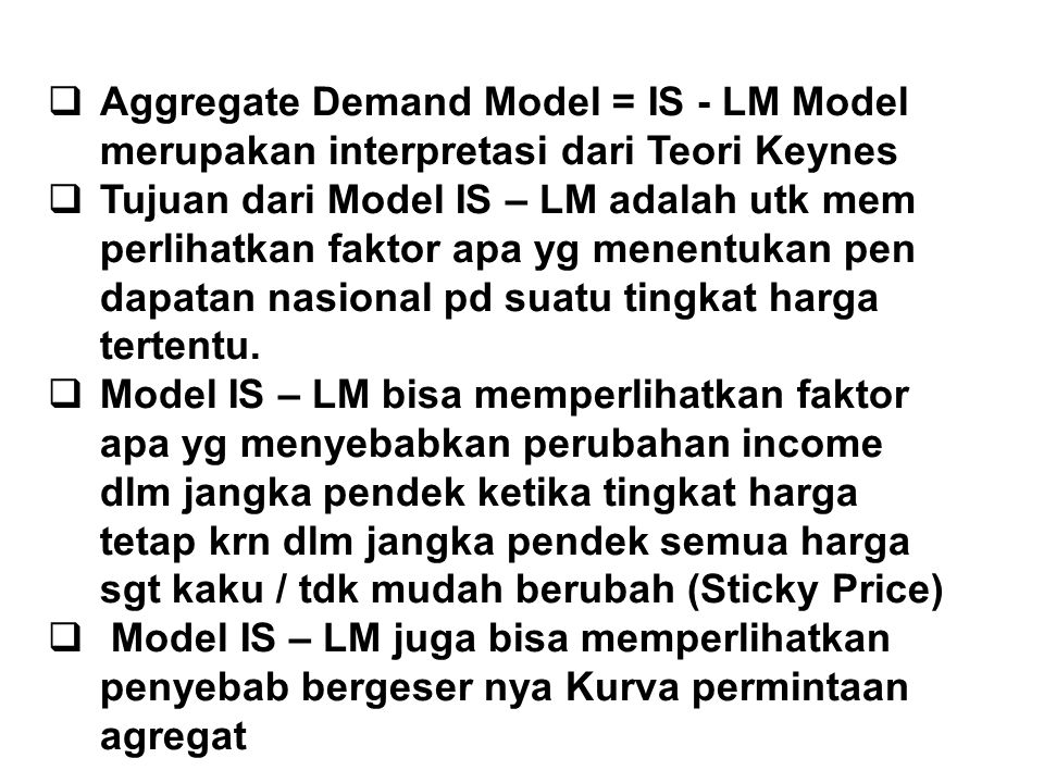 Aggregate Demand Model = IS - LM Model merupakan interpretasi dari Teori Keynes