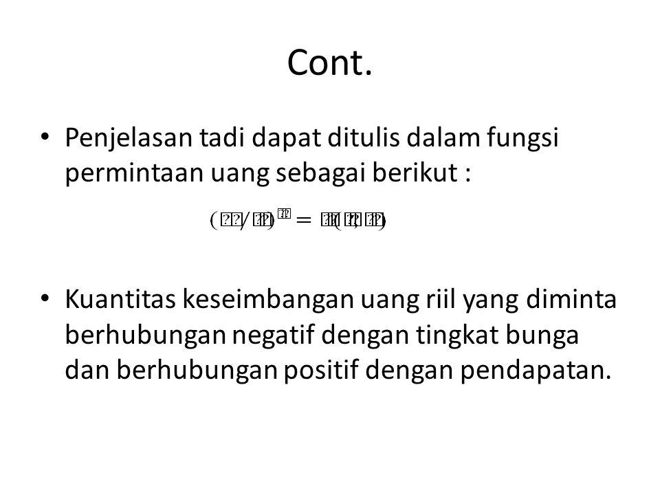 Cont. Penjelasan tadi dapat ditulis dalam fungsi permintaan uang sebagai berikut :