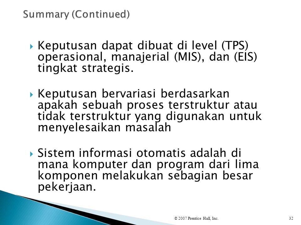 Summary (Continued) Keputusan dapat dibuat di level (TPS) operasional, manajerial (MIS), dan (EIS) tingkat strategis.