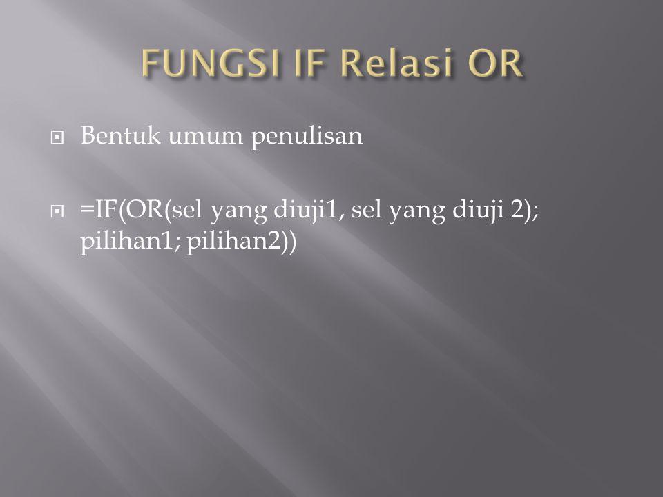 FUNGSI IF Relasi OR Bentuk umum penulisan