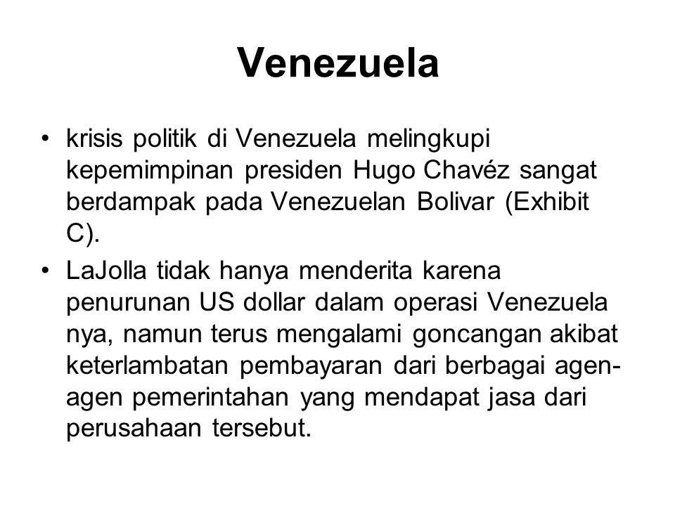 Venezuela krisis politik di Venezuela melingkupi kepemimpinan presiden Hugo Chavéz sangat berdampak pada Venezuelan Bolivar (Exhibit C).