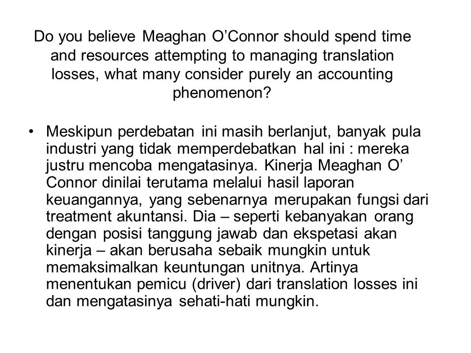 Do you believe Meaghan O'Connor should spend time and resources attempting to managing translation losses, what many consider purely an accounting phenomenon