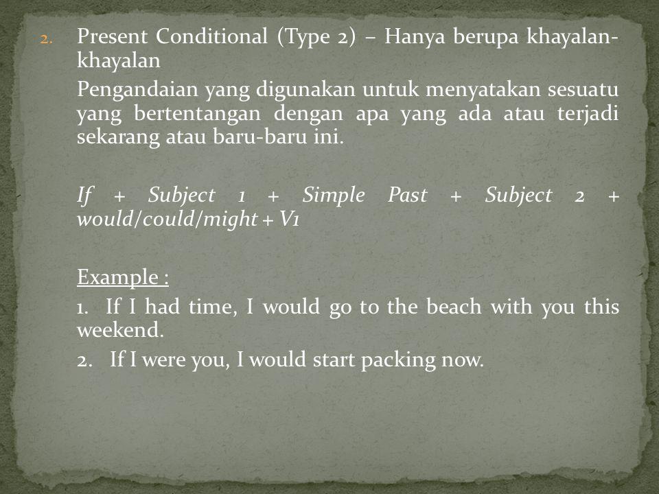 Present Conditional (Type 2) – Hanya berupa khayalan- khayalan