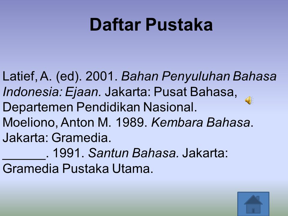Daftar Pustaka Latief, A. (ed). 2001. Bahan Penyuluhan Bahasa Indonesia: Ejaan. Jakarta: Pusat Bahasa, Departemen Pendidikan Nasional.