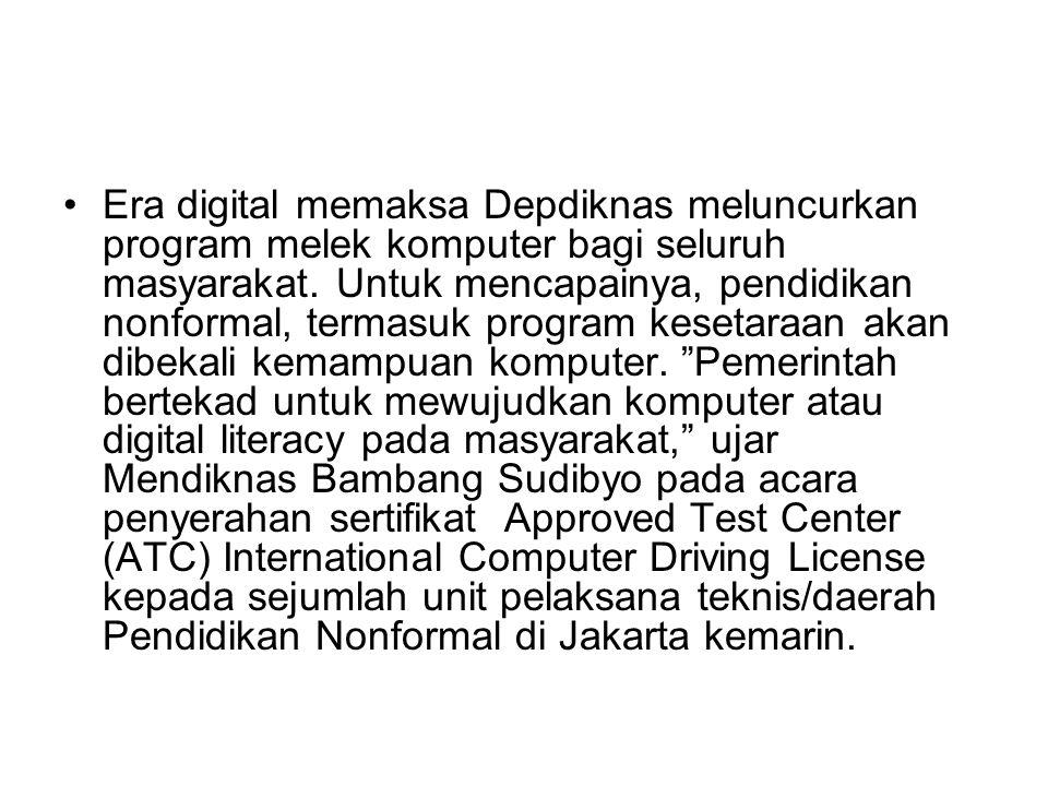 Era digital memaksa Depdiknas meluncurkan program melek komputer bagi seluruh masyarakat.