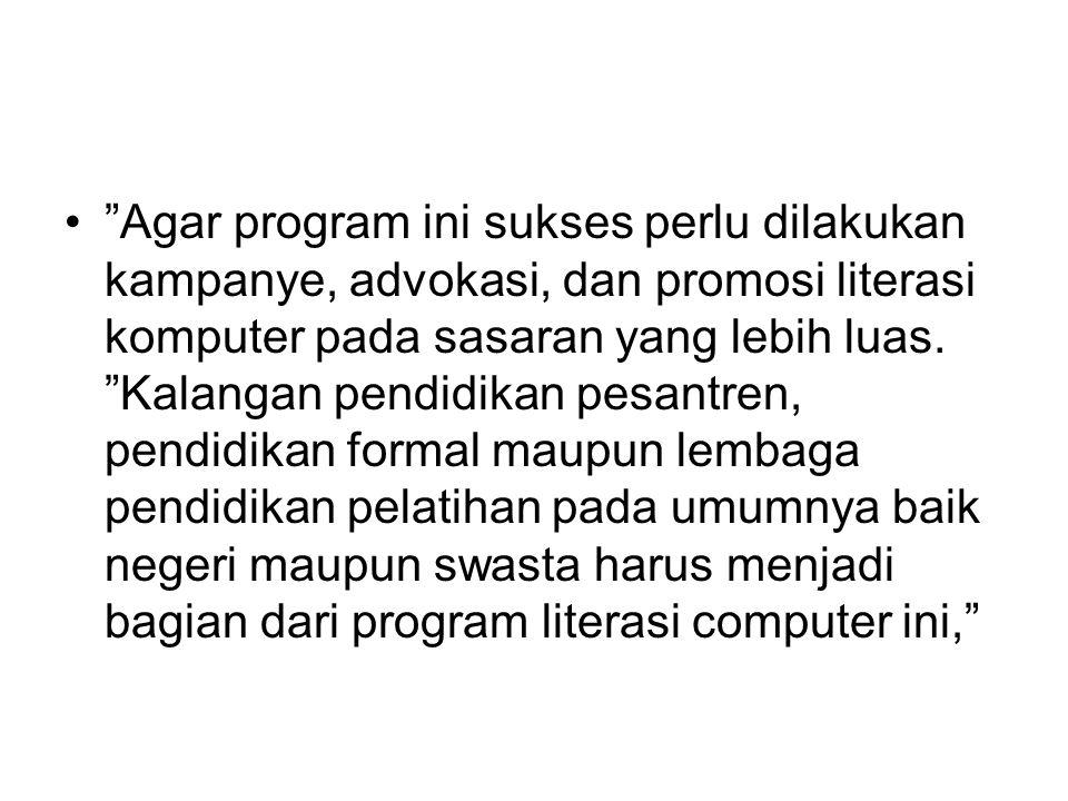 Agar program ini sukses perlu dilakukan kampanye, advokasi, dan promosi literasi komputer pada sasaran yang lebih luas.