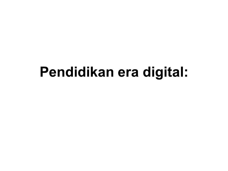 Pendidikan era digital: