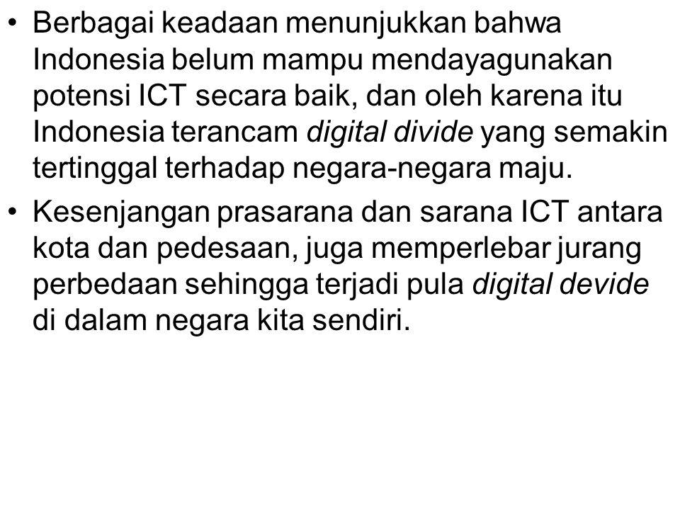 Berbagai keadaan menunjukkan bahwa Indonesia belum mampu mendayagunakan potensi ICT secara baik, dan oleh karena itu Indonesia terancam digital divide yang semakin tertinggal terhadap negara-negara maju.