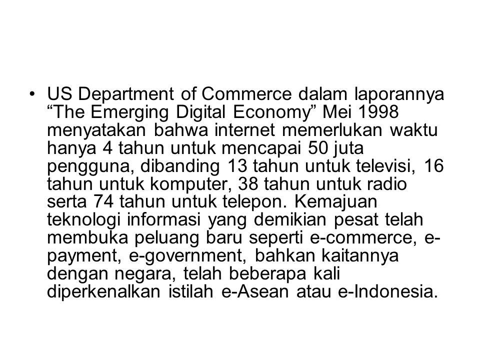 US Department of Commerce dalam laporannya The Emerging Digital Economy Mei 1998 menyatakan bahwa internet memerlukan waktu hanya 4 tahun untuk mencapai 50 juta pengguna, dibanding 13 tahun untuk televisi, 16 tahun untuk komputer, 38 tahun untuk radio serta 74 tahun untuk telepon.