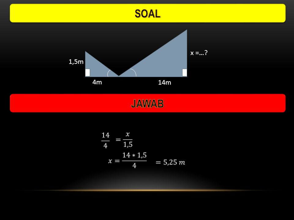 SOAL x =… 1,5m 4m 14m JAWAB