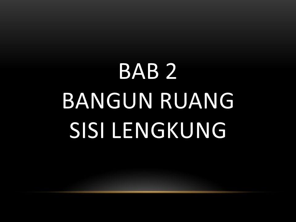 BAB 2 BANGUN RUANG SISI LENGKUNG