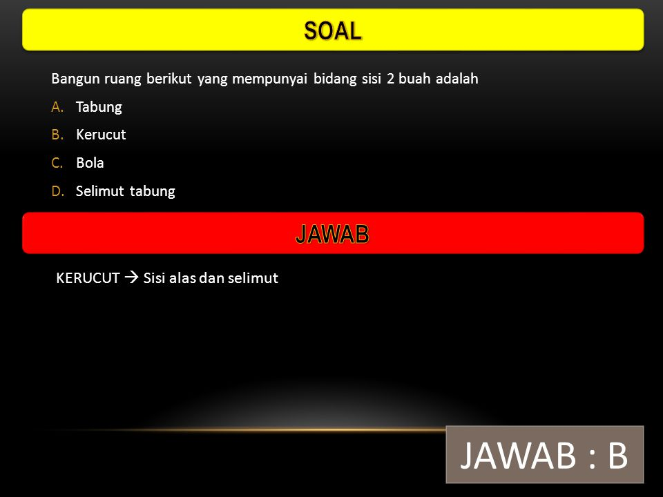JAWAB : B SOAL JAWAB KERUCUT  Sisi alas dan selimut