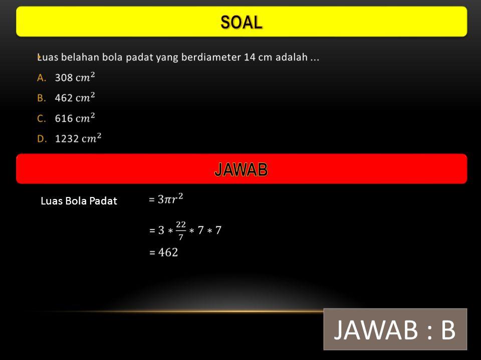 SOAL JAWAB Luas Bola Padat JAWAB : B