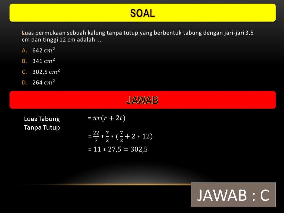 SOAL JAWAB Luas Tabung Tanpa Tutup JAWAB : C