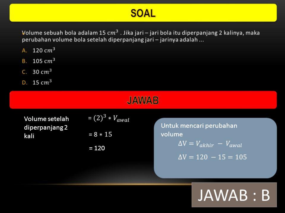 JAWAB : B SOAL JAWAB Volume setelah diperpanjang 2 kali