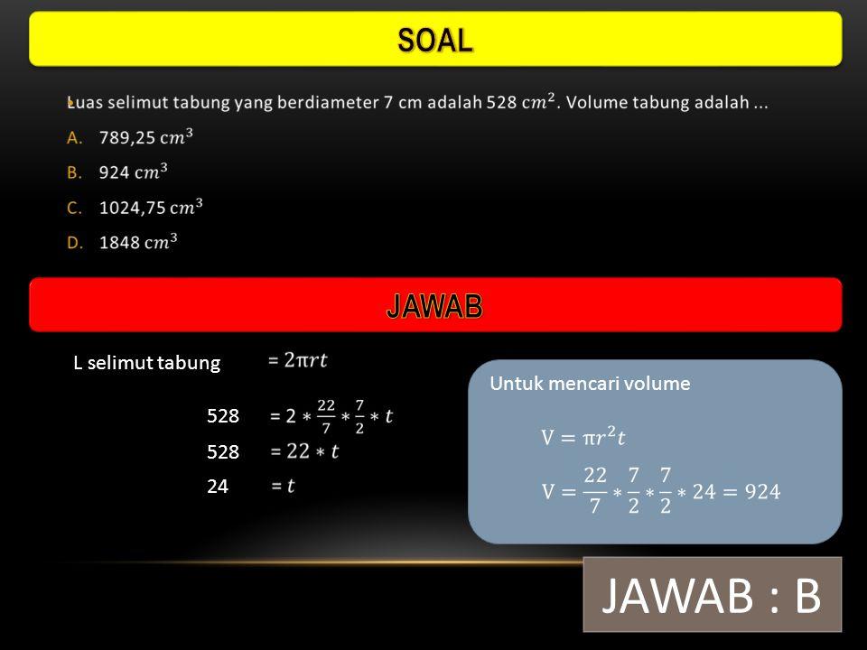 SOAL JAWAB L selimut tabung Untuk mencari volume 528 528 24 JAWAB : B