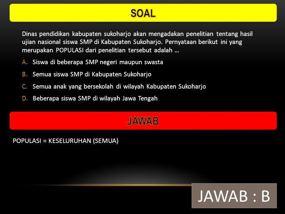 JAWAB : B SOAL JAWAB POPULASI = KESELURUHAN (SEMUA)