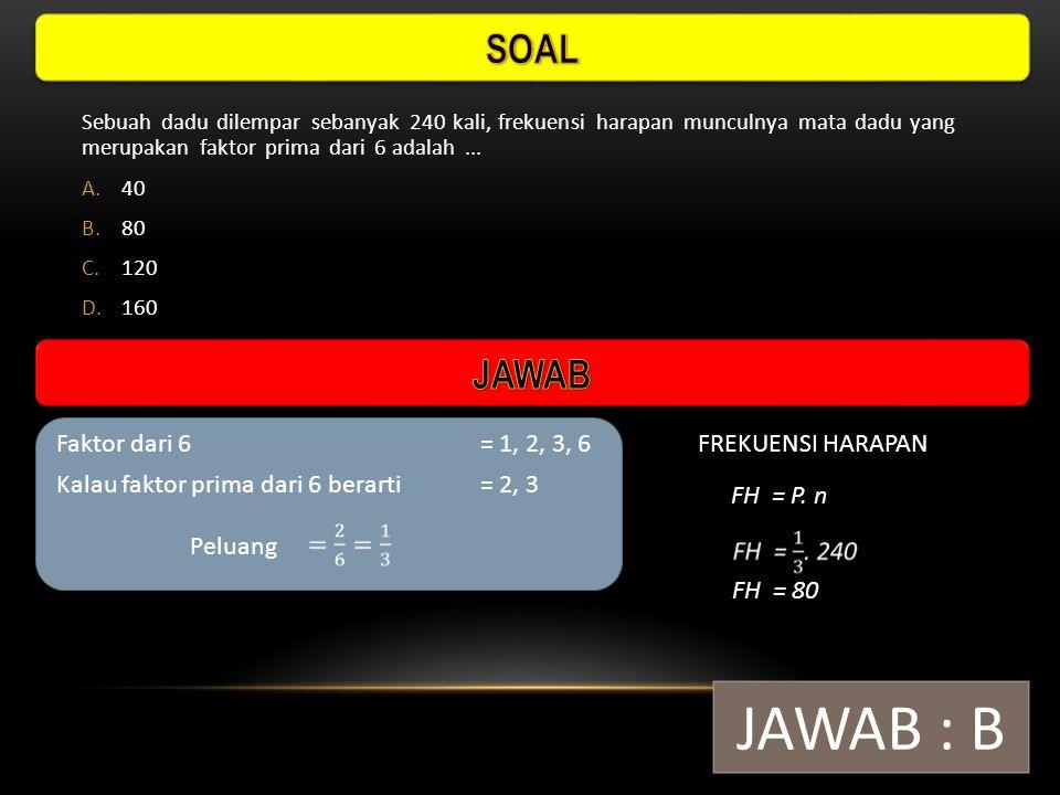 JAWAB : B SOAL JAWAB Faktor dari 6 = 1, 2, 3, 6 FREKUENSI HARAPAN