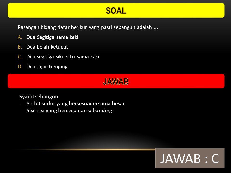 JAWAB : C SOAL JAWAB Syarat sebangun