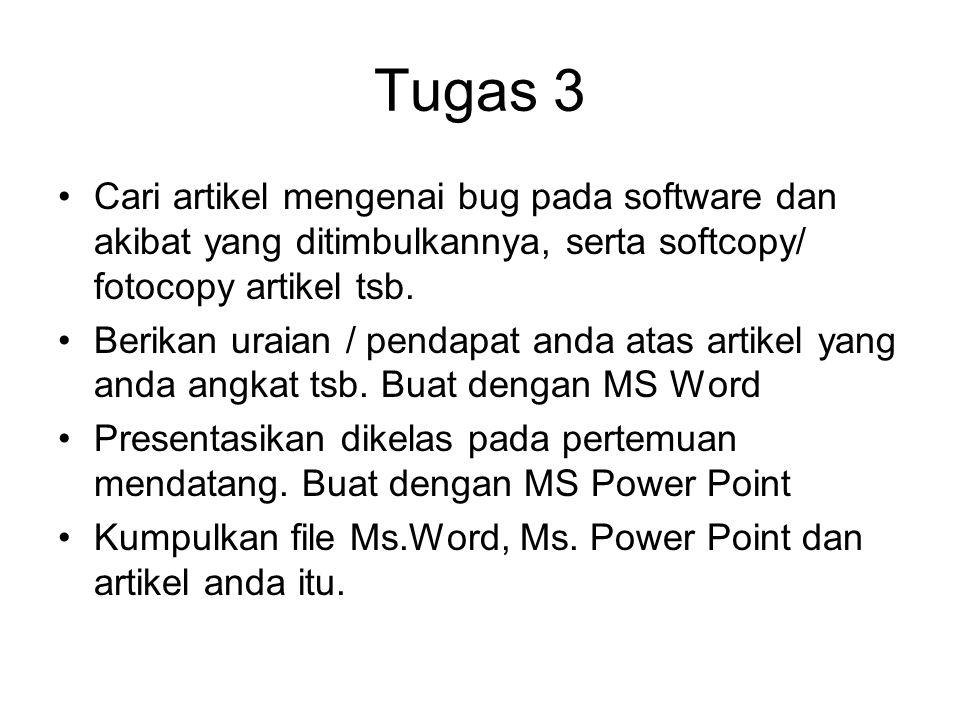 Tugas 3 Cari artikel mengenai bug pada software dan akibat yang ditimbulkannya, serta softcopy/ fotocopy artikel tsb.