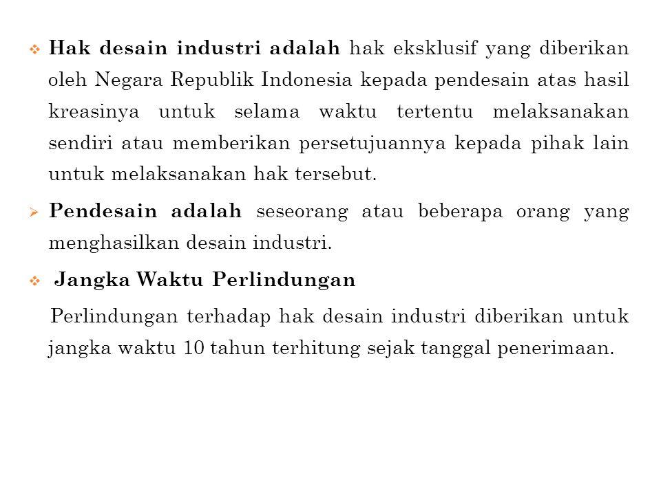 Hak desain industri adalah hak eksklusif yang diberikan oleh Negara Republik Indonesia kepada pendesain atas hasil kreasinya untuk selama waktu tertentu melaksanakan sendiri atau memberikan persetujuannya kepada pihak lain untuk melaksanakan hak tersebut.
