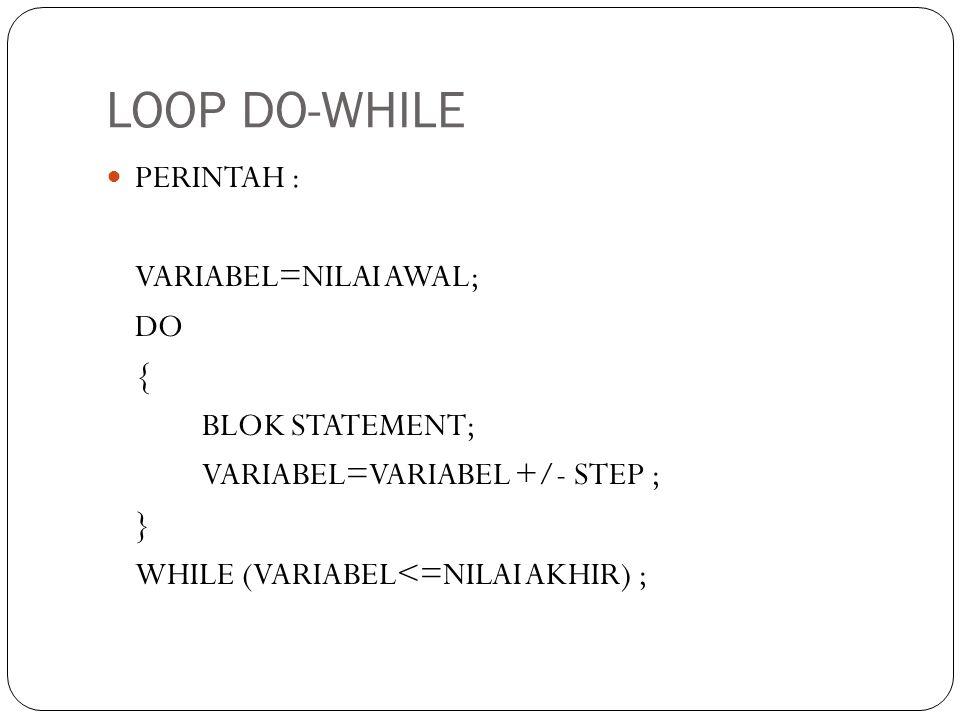 LOOP DO-WHILE PERINTAH : VARIABEL=NILAI AWAL; DO { BLOK STATEMENT;