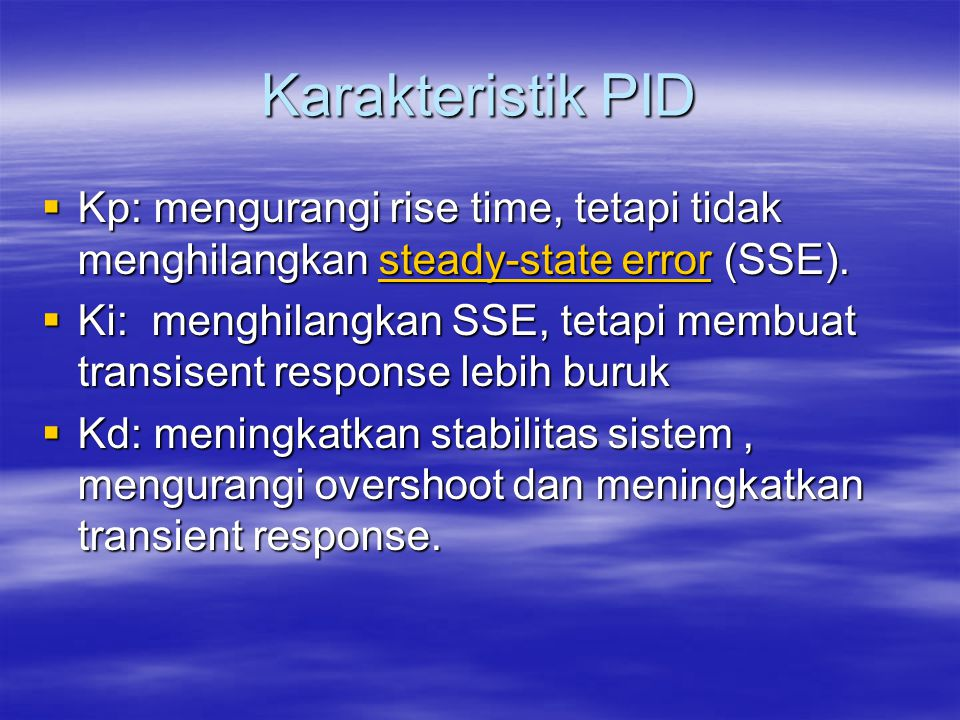 Karakteristik PID Kp: mengurangi rise time, tetapi tidak menghilangkan steady-state error (SSE).
